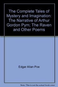 The Complete Tales of Mystery and Imagination: The Narrative of Arthur Gordon Pym; The Raven and Other Poems
