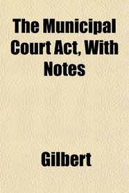 The Municipal Court Act, With Notes