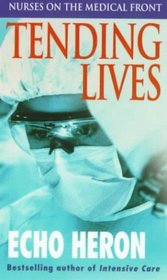 Tending Lives : Nurses on the Medical Front