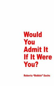 Would You Admit It, If It Were You?