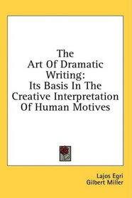 The Art Of Dramatic Writing: Its Basis In The Creative Interpretation Of Human Motives