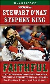 Faithful : Two Diehard Boston Red Sox Fans Chronicle the Historic 2004 Season