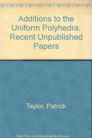 Additions to the Uniform Polyhedra: Recent Unpublished Papers