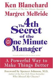 The 4th Secret of the One Minute Manager: A Powerful Way to Make Things Better
