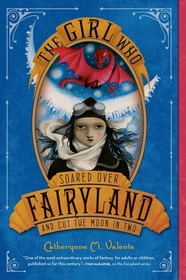 The Girl Who Soared Over Fairyland and Cut the Moon in Two (Fairyland, Bk 3)