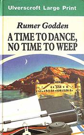 A Time to Dance, No Time to Weep (Ulverscroft Large Print)