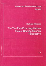 The Two plus Four Negotiations from a German-German Perspective: An Analysis of Perception (Studien Zur Friedensforschung)