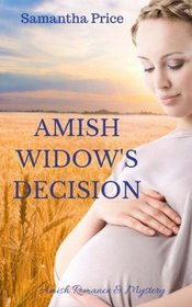 Amish Widow's Decision: Amish Mystery and Romance (Expectant Amish Widows) (Volume 15)