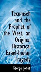 Tecumseh and the Prophet of the West, an Original Historical Israel-Indian Tragedy