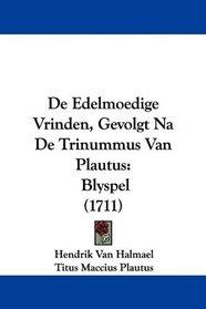 De Edelmoedige Vrinden, Gevolgt Na De Trinummus Van Plautus: Blyspel (1711) (Dutch Edition)