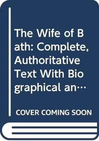 The Wife of Bath: Complete, Authoritative Text With Biographical and Historical Contexts, Critical History, and Essays from Five Contemporary Critical ... (Case Studies in Contemporary Criticism)