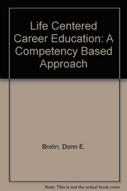Life Centered Career Education: A Competency Based Approach