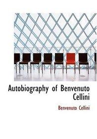 Autobiography of Benvenuto Cellini (Large Print Edition)