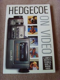 Hedgecoe on Video: A Complete Creative and Technical Guide to Making Videos