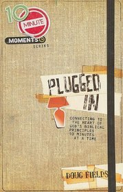 Plugged in: Connecting to the Heart of God's Biblical Principles (10 Minute Moments)