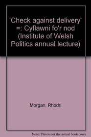'Check against delivery' =: Cyflawni fo'r nod (Institute of Welsh Politics annual lecture)