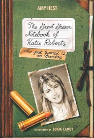 The Great Green Notebook of Katie Roberts, Who Just Turned 12 on Monday