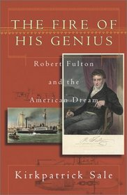 The Fire of His Genius: Robert Fulton and the American Dream