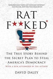 Ratf**ked: The True Story Behind the Secret Plan to Steal Americas Democracy