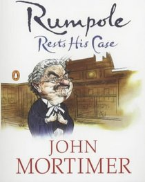 Rumpole Rests His Case: A Book of Rumpole Stories