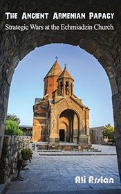 The Ancient Armenian Papacy: Strategic wars at the echmiadzin church