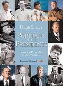 Time: Hugh Sidey's Portraits of the Presidents : Power and Personality in the Oval Office