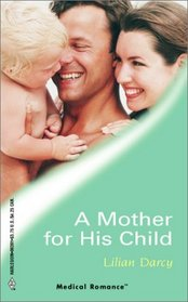 A Mother For His Child (Harlequin Medical Romance, 91)