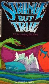 Strange But True:  22 Amazing Stories