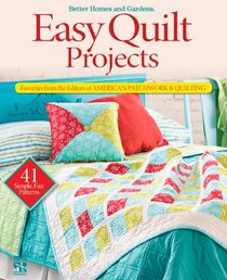 Easy Quilt Projects: Favorites from the Editors of American Patchwork & Quilting (Better Homes & Gardens Crafts)