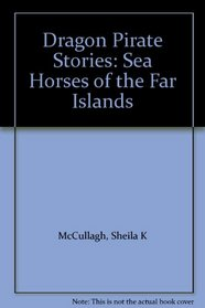 Dragon Pirate Stories: Sea Horses of the Far Islands