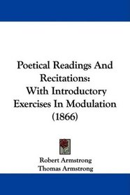 Poetical Readings And Recitations: With Introductory Exercises In Modulation (1866)