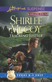 Tracking Justice (Texas K-9 Unit, Bk 1) (Love Inspired Suspense, No 323) (Larger Print)