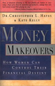 Money Makeovers : How Women Can Control Their Financial Destiny