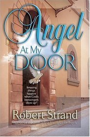 Angel At My Door Amazing Things Happen When Angels Show Up!