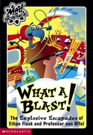 What a Blast!: The Explosive Escapades of Ethan Flask and Professor Von Offel (Mad Science)