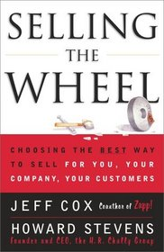 Selling The Wheel : Choosing The Best Way To Sell For You Your Company Your Customers