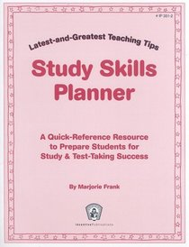 Study Skills Planner: A Quick-Reference Resource to Prepare Students for Study & Test-Taking Success (Greatest and Latest Teaching Tips)