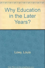 Why Education in the Later Years? (Adult Learning)