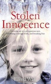 Stolen Innocence: My Story of Growing Up in a Polygamous Sect, Becoming a Teenage Bride, and Breaking Free. Elissa Wall with Lisa Pulitz