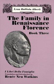 The Family in Renaissance Florence: Book Three/I Libri Della Famiglia