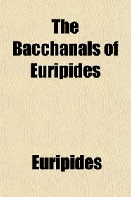 The Bacchanals of Euripides