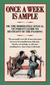 Once a Week is Ample: Or, the Moderately Sensual Victorian's Guide to Restraint of the Passions