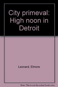 City Primeval : High Noon in Detroit