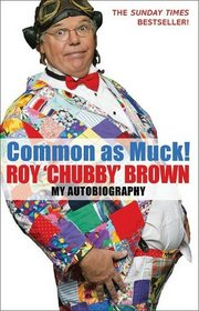 Common as Muck! Roy 'Chubby' Brown: My Autobiography