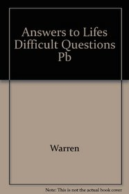 Answers to Life's Difficult Questions: Sound Advice from the Bible on Our Challenges, Struggles, and Fears