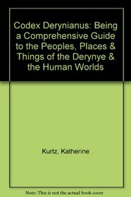 Codex Derynianus: Being a Comprehensive Guide to the Peoples, Places & Things of the Derynye & the Human Worlds