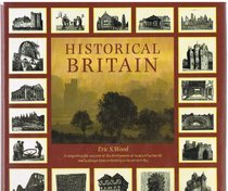 Historical Britain: A Comprehensive Account of the Development of Rural and Urban Life and Landscape from Prehistory to the Present Day