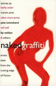 Naked Graffiti: Erotic Tales From the Cutting Edge of Fiction