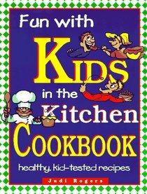 Fun With Kids in the Kitchen Cookbook: Healthy, Kid-Tested Recipes