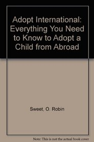 Adopt International: Everything You Need to Know to Adopt a Child from Abroad